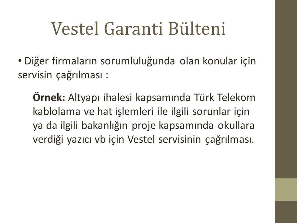 Vestel Garanti Bülteni Diğer firmaların sorumluluğunda olan konular için servisin çağrılması : Örnek: Altyapı ihalesi kapsamında Türk Telekom kablolam