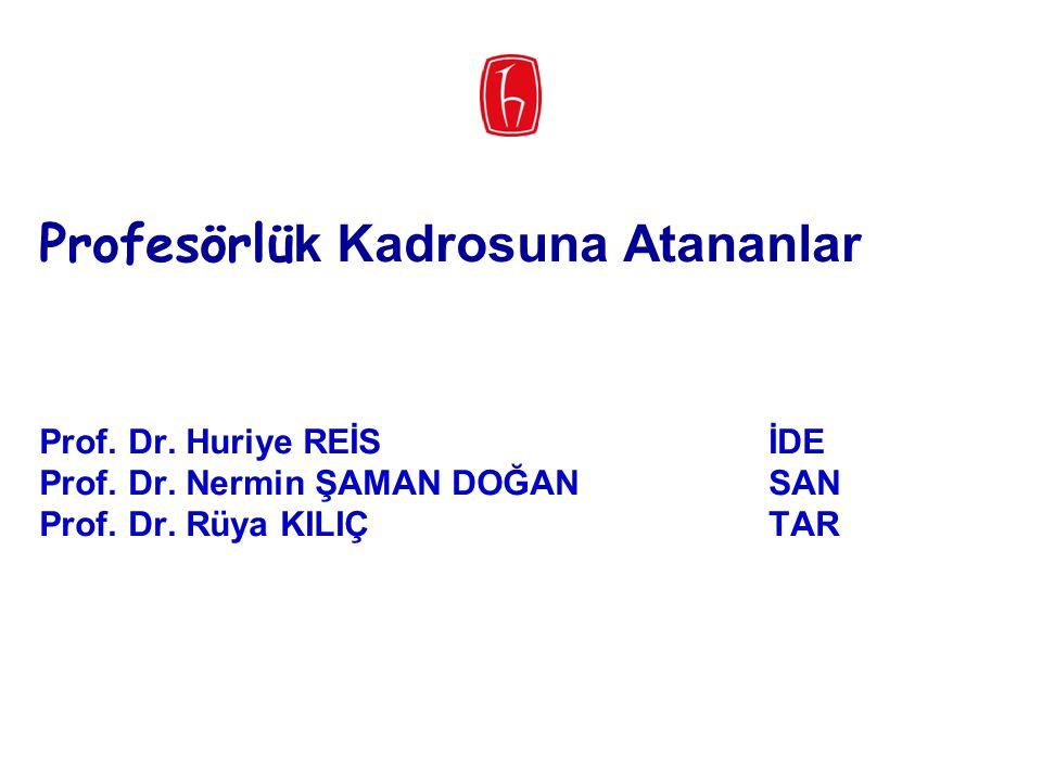 Profesörlü k Kadrosuna Atananlar Prof. Dr. Huriye REİSİDE Prof. Dr. Nermin ŞAMAN DOĞANSAN Prof. Dr. Rüya KILIÇTAR