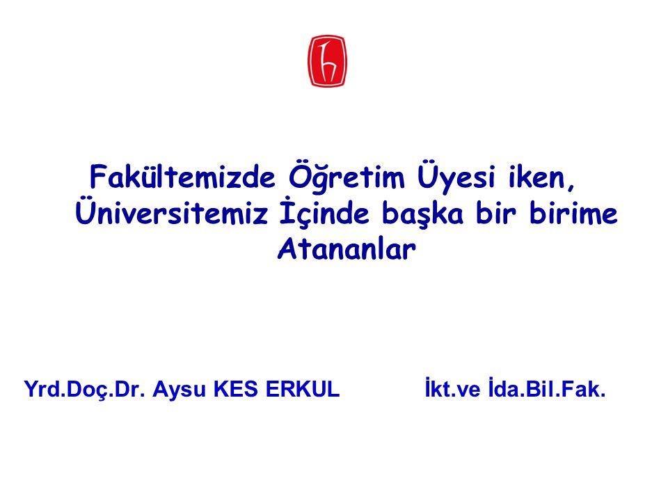 Fakültemizde Öğretim Üyesi iken, Üniversitemiz İçinde başka bir birime Atananlar Yrd.Doç.Dr. Aysu KES ERKULİkt.ve İda.Bil.Fak.