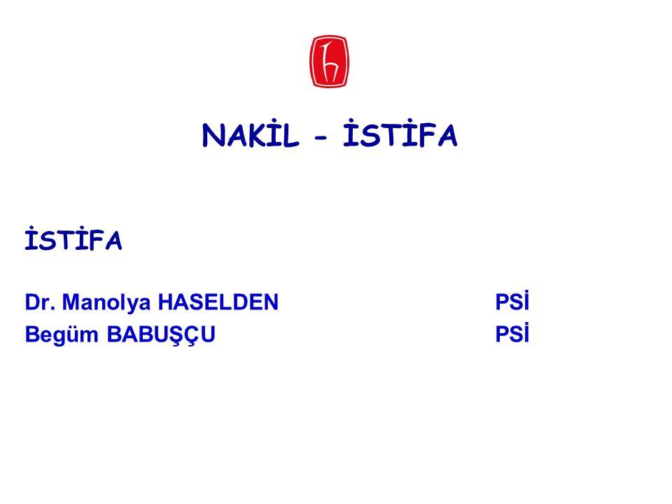 NAKİL - İSTİFA İSTİFA Dr. Manolya HASELDENPSİ Begüm BABUŞÇUPSİ