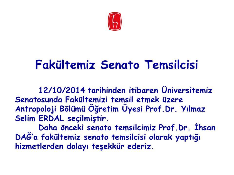 Fakültemiz Senato Temsilcisi 12/10/2014 tarihinden itibaren Üniversitemiz Senatosunda Fakültemizi temsil etmek üzere Antropoloji Bölümü Öğretim Üyesi