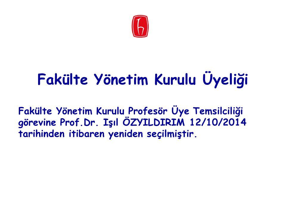 Fakülte Yönetim Kurulu Üyeliği Fakülte Yönetim Kurulu Profesör Üye Temsilciliği görevine Prof.Dr. Işıl ÖZYILDIRIM 12/10/2014 tarihinden itibaren yenid