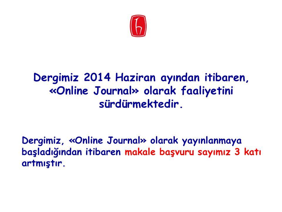 Dergimiz 2014 Haziran ayından itibaren, «Online Journal» olarak faaliyetini sürdürmektedir. Dergimiz, «Online Journal» olarak yayınlanmaya başladığınd