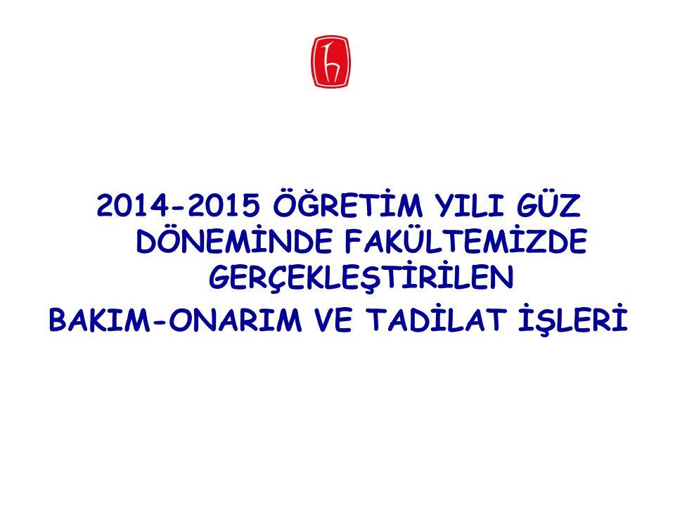 2014-2015 Ö Ğ RETİM YILI GÜZ DÖNEMİNDE FAKÜLTEMİZDE GERÇEKLEŞTİRİLEN BAKIM-ONARIM VE TADİLAT İŞLERİ