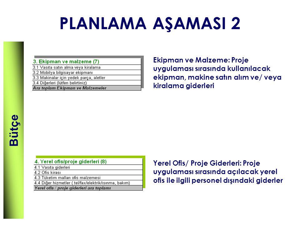 PLANLAMA AŞAMASI 2 Ekipman ve Malzeme: Proje uygulaması sırasında kullanılacak ekipman, makine satın alım ve/ veya kiralama giderleri Yerel Ofis/ Proj