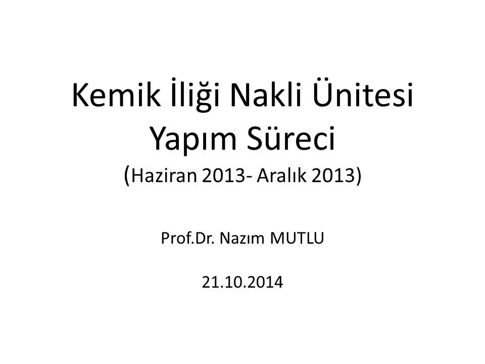 Kemik İliği Nakli Ünitesi Yapım Süreci ( Haziran 2013- Aralık 2013) Prof.Dr. Nazım MUTLU 21.10.2014