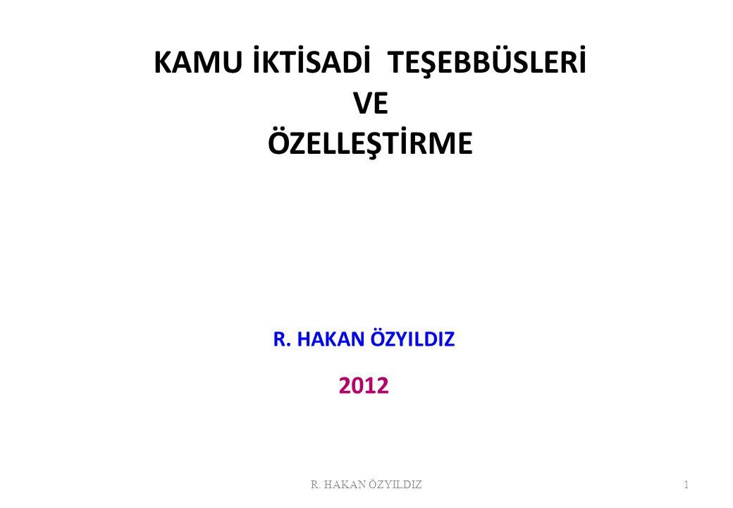 KAMU İKTİSADİ TEŞEBBÜSLERİ VE ÖZELLEŞTİRME R. HAKAN ÖZYILDIZ 2012 1R. HAKAN ÖZYILDIZ