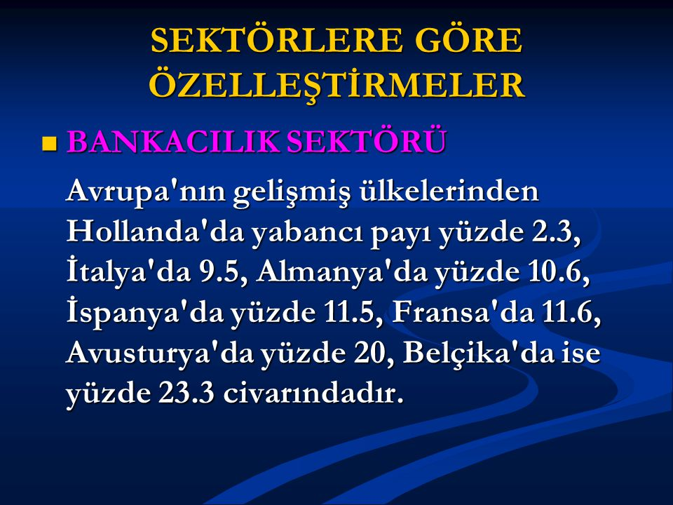 SEKTÖRLERE GÖRE ÖZELLEŞTİRMELER BANKACILIK SEKTÖRÜ BANKACILIK SEKTÖRÜ Şubat 2006 itibariyle Türkiye'de bankacılık sektöründeki yabancı payı yüzde 28.3'tür.