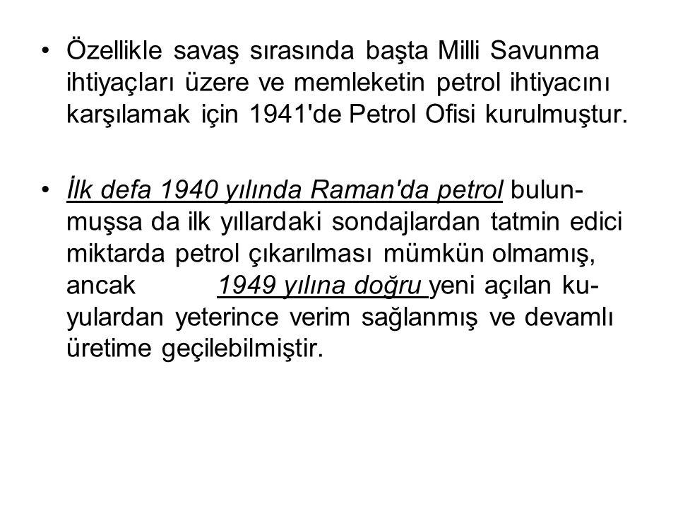 Özellikle savaş sırasında başta Milli Savunma ihtiyaçları üzere ve memleketin petrol ihtiyacını karşılamak için 1941'de Petrol Ofisi kurulmuştur. İlk