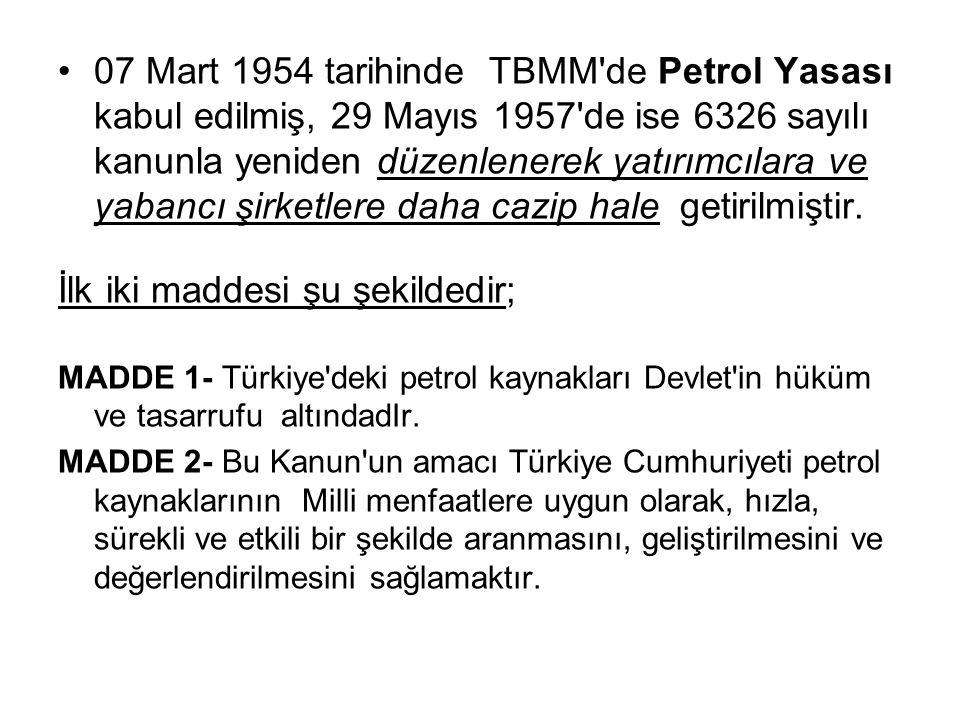 07 Mart 1954 tarihinde TBMM de Petrol Yasası kabul edilmiş, 29 Mayıs 1957 de ise 6326 sayılı kanunla yeniden düzenlenerek yatırımcılara ve yabancı şirketlere daha cazip hale getirilmiştir.