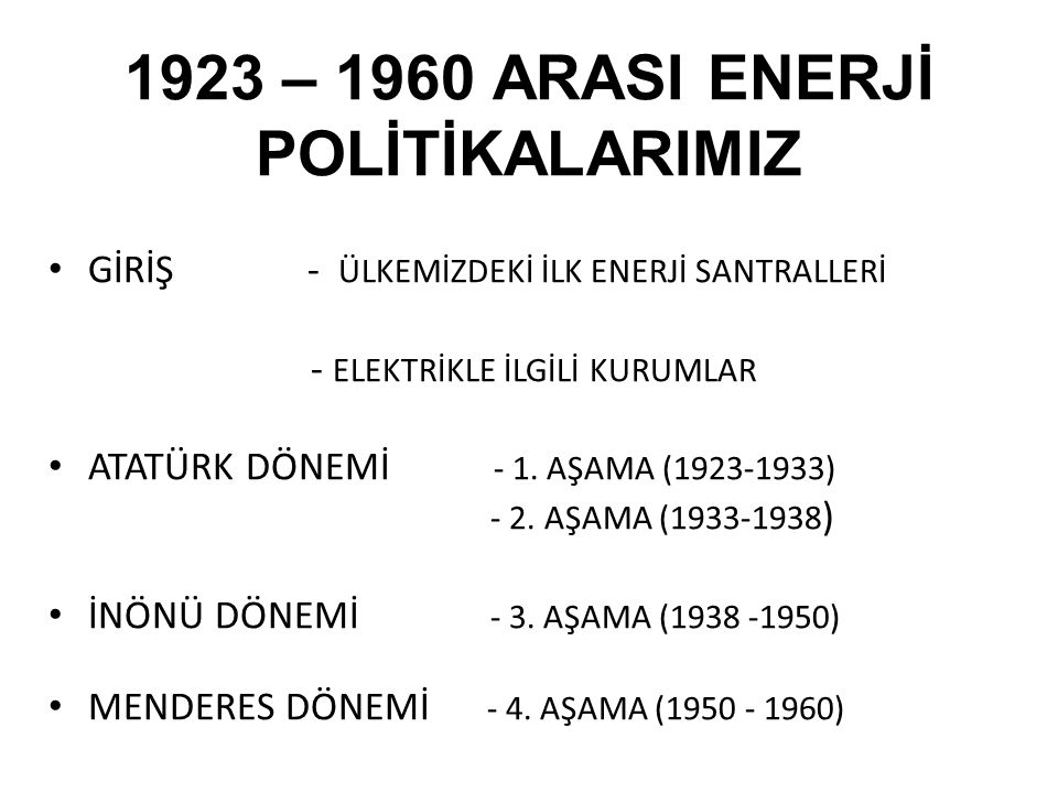 1923 – 1960 ARASI ENERJİ POLİTİKALARIMIZ GİRİŞ - ÜLKEMİZDEKİ İLK ENERJİ SANTRALLERİ - ELEKTRİKLE İLGİLİ KURUMLAR ATATÜRK DÖNEMİ - 1. AŞAMA (1923-1933)