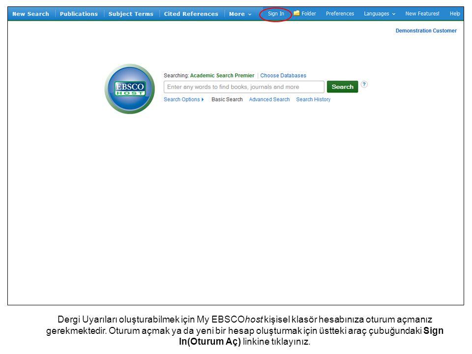 Dergi Uyarıları oluşturabilmek için My EBSCOhost kişisel klasör hesabınıza oturum açmanız gerekmektedir.