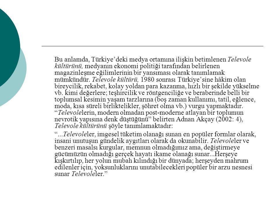 Bu anlamda, Türkiye'deki medya ortamına ilişkin betimlenen Televole kültürünü, medyanın ekonomi politiği tarafından belirlenen magazinleşme eğilimleri