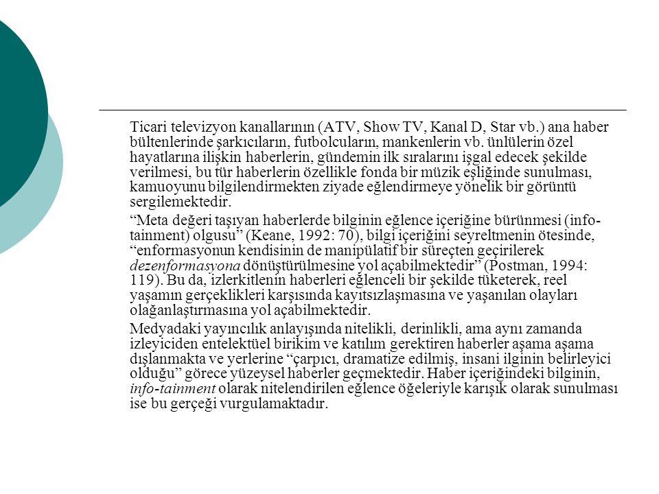 Ticari televizyon kanallarının (ATV, Show TV, Kanal D, Star vb.) ana haber bültenlerinde şarkıcıların, futbolcuların, mankenlerin vb. ünlülerin özel h