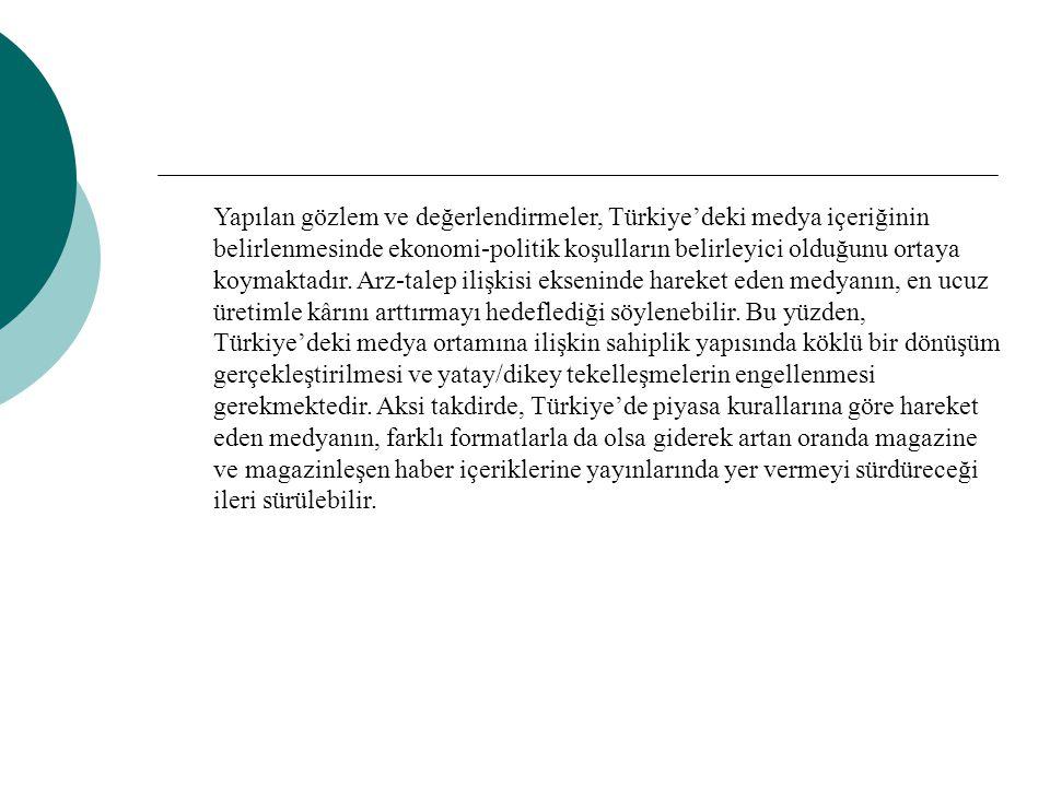 Yapılan gözlem ve değerlendirmeler, Türkiye'deki medya içeriğinin belirlenmesinde ekonomi-politik koşulların belirleyici olduğunu ortaya koymaktadır.