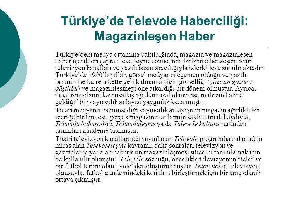 Türkiye'de Televole Haberciliği: Magazinleşen Haber Türkiye'deki medya ortamına bakıldığında, magazin ve magazinleşen haber içerikleri çapraz tekelleş