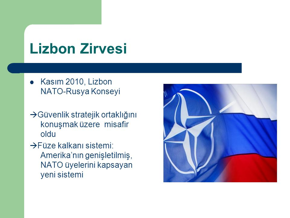 Lizbon Zirvesi Kasım 2010, Lizbon NATO-Rusya Konseyi  Güvenlik stratejik ortaklığını konuşmak üzere misafir oldu  Füze kalkanı sistemi: Amerika'nın genişletilmiş, NATO üyelerini kapsayan yeni sistemi