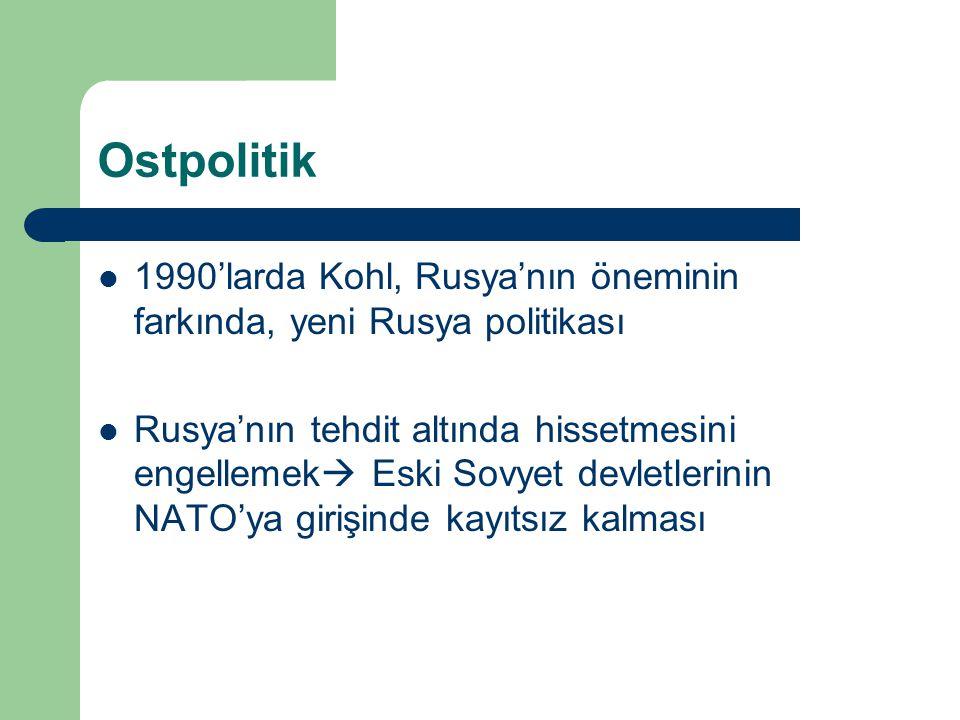 Ostpolitik 1990'larda Kohl, Rusya'nın öneminin farkında, yeni Rusya politikası Rusya'nın tehdit altında hissetmesini engellemek  Eski Sovyet devletlerinin NATO'ya girişinde kayıtsız kalması