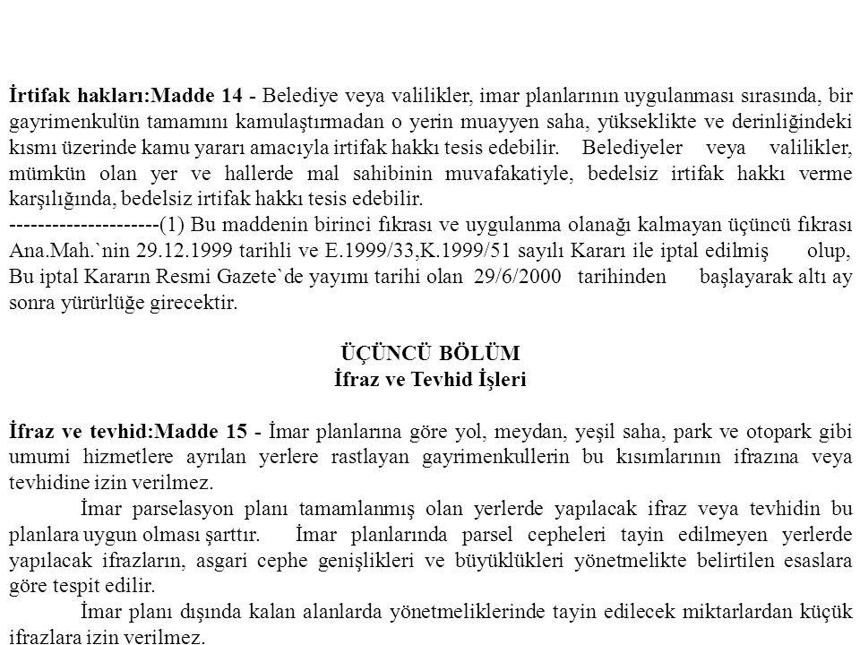 İrtifak hakları:Madde 14 - Belediye veya valilikler, imar planlarının uygulanması sırasında, bir gayrimenkulün tamamını kamulaştırmadan o yerin muayye