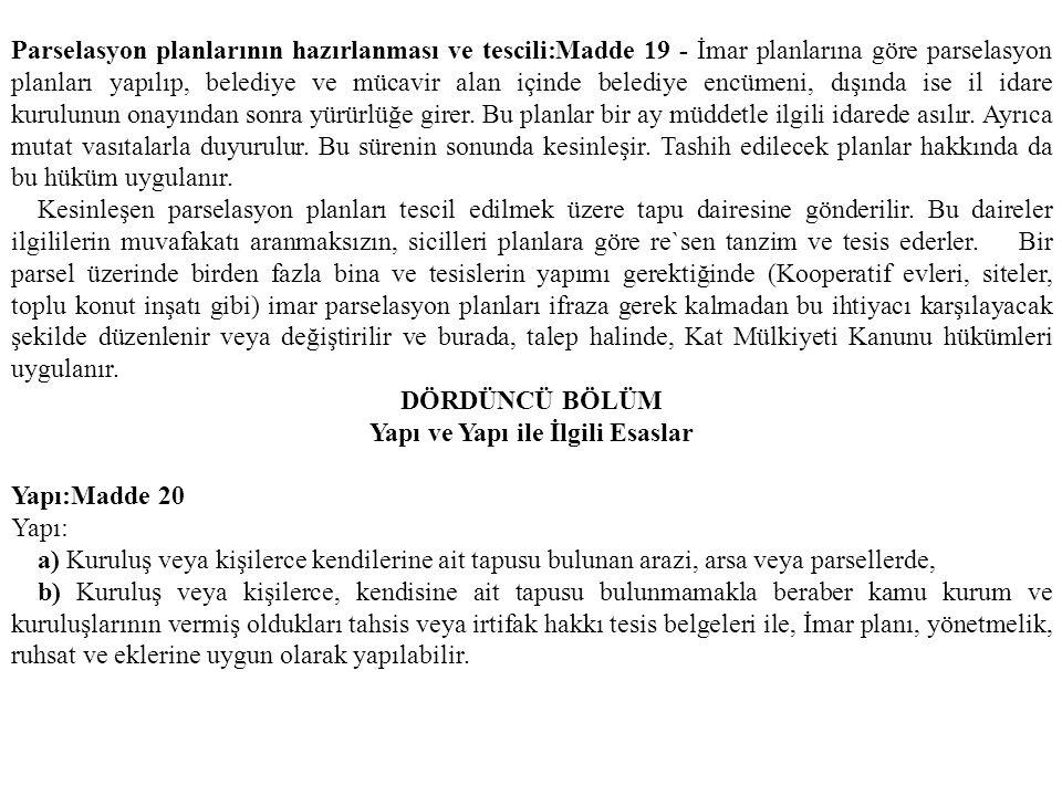 Parselasyon planlarının hazırlanması ve tescili:Madde 19 - İmar planlarına göre parselasyon planları yapılıp, belediye ve mücavir alan içinde belediye