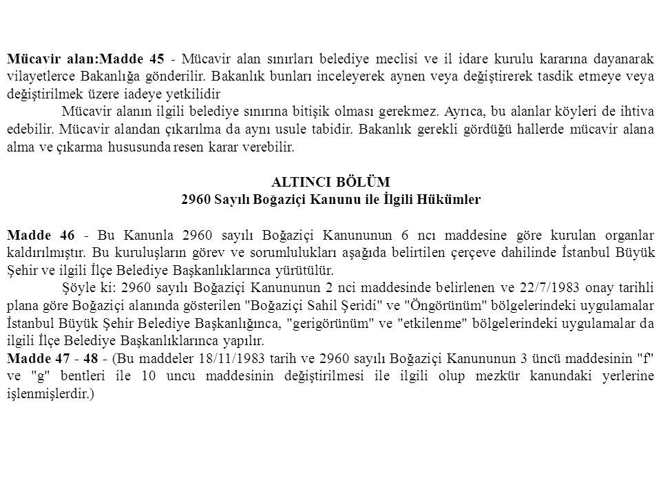 Mücavir alan:Madde 45 - Mücavir alan sınırları belediye meclisi ve il idare kurulu kararına dayanarak vilayetlerce Bakanlığa gönderilir. Bakanlık bunl