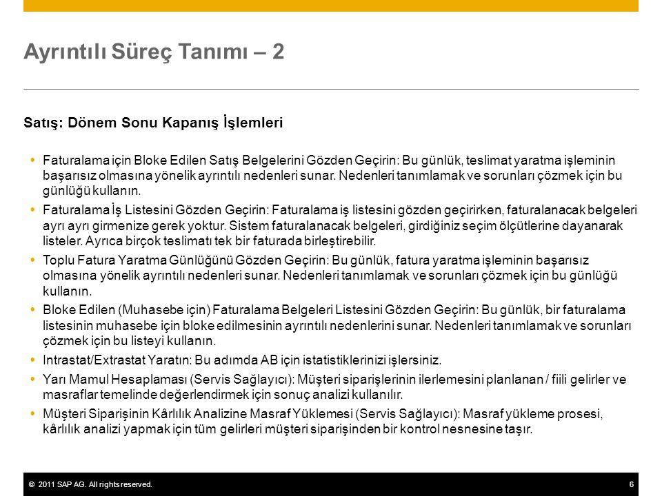 ©2011 SAP AG. All rights reserved.6 Ayrıntılı Süreç Tanımı – 2 Satış: Dönem Sonu Kapanış İşlemleri  Faturalama için Bloke Edilen Satış Belgelerini Gö