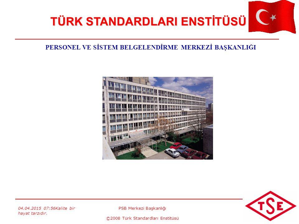 04.04.2015 07:57Kalite bir hayat tarzıdır. PSB Merkezi Başkanlığı ©2008 Türk Standardları Enstitüsü 1 TÜRK STANDARDLARI ENSTİTÜSÜ PERSONEL VE SİSTEM B