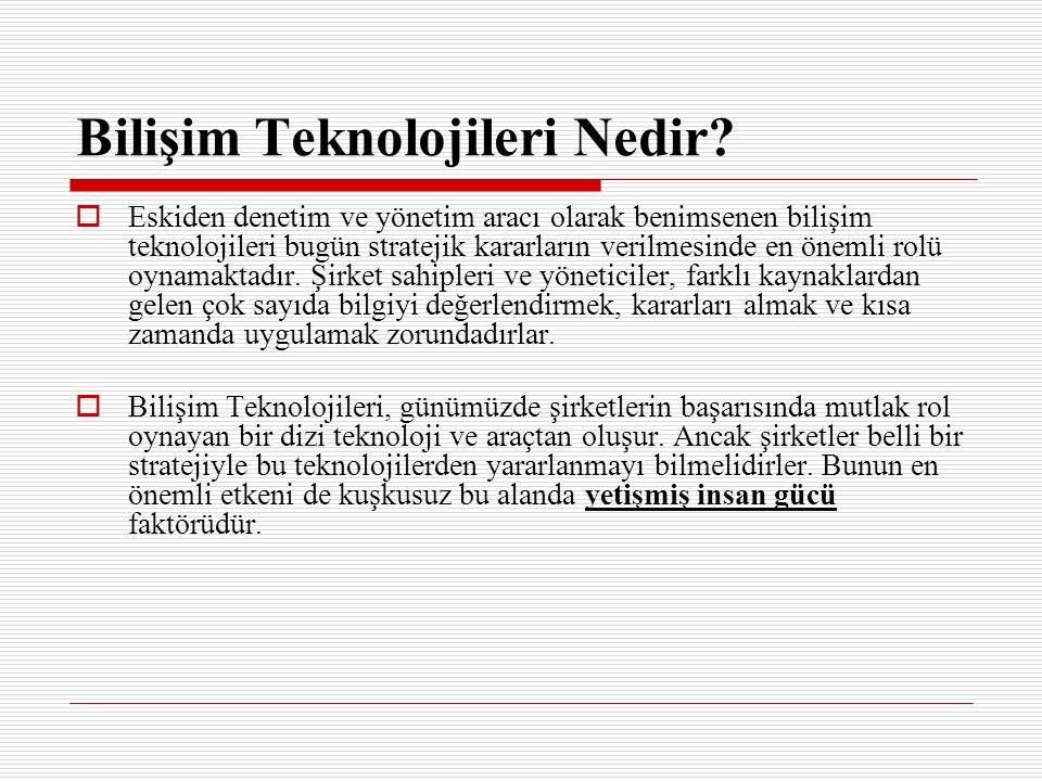 Bilişim Teknolojileri Nedir?  Eskiden denetim ve yönetim aracı olarak benimsenen bilişim teknolojileri bugün stratejik kararların verilmesinde en öne