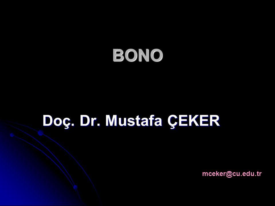 BONO Doç. Dr. Mustafa ÇEKER mceker@cu.edu.tr