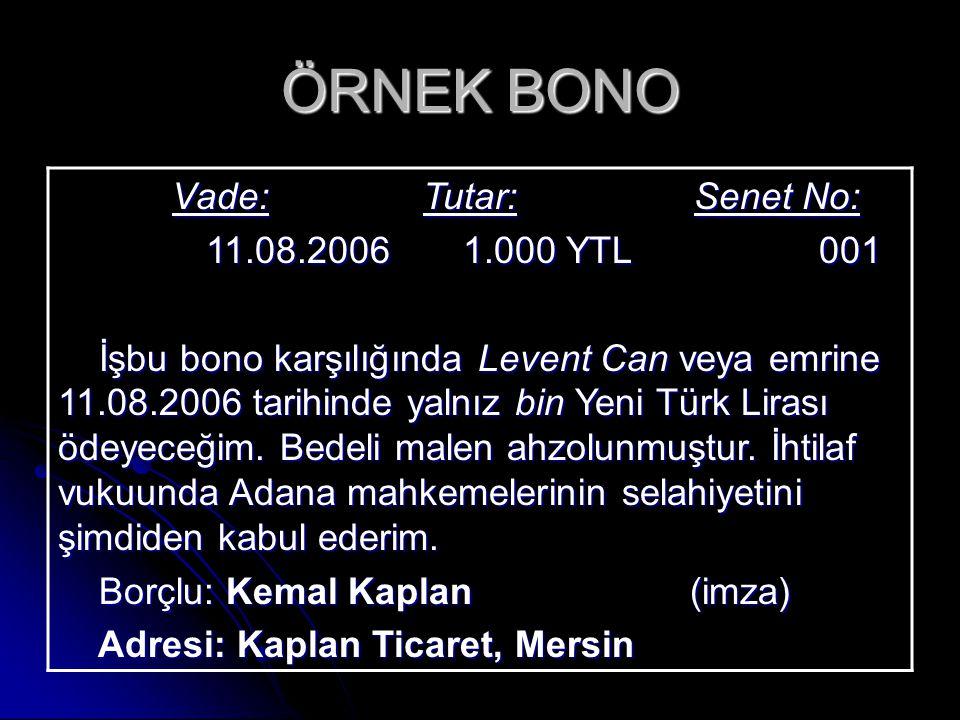 ÖRNEK BONO Vade: Tutar: Senet No: Vade: Tutar: Senet No: 11.08.2006 1.000 YTL 001 11.08.2006 1.000 YTL 001 İşbu bono karşılığında Levent Can veya emri