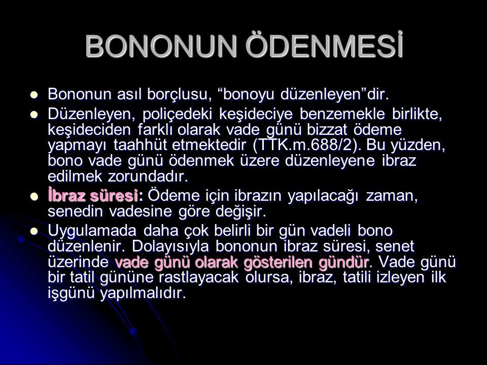 """BONONUN ÖDENMESİ Bononun asıl borçlusu, """"bonoyu düzenleyen""""dir. Bononun asıl borçlusu, """"bonoyu düzenleyen""""dir. Düzenleyen, poliçedeki keşideciye benze"""