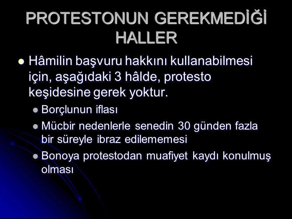 PROTESTONUN GEREKMEDİĞİ HALLER Hâmilin başvuru hakkını kullanabilmesi için, aşağıdaki 3 hâlde, protesto keşidesine gerek yoktur. Hâmilin başvuru hakkı