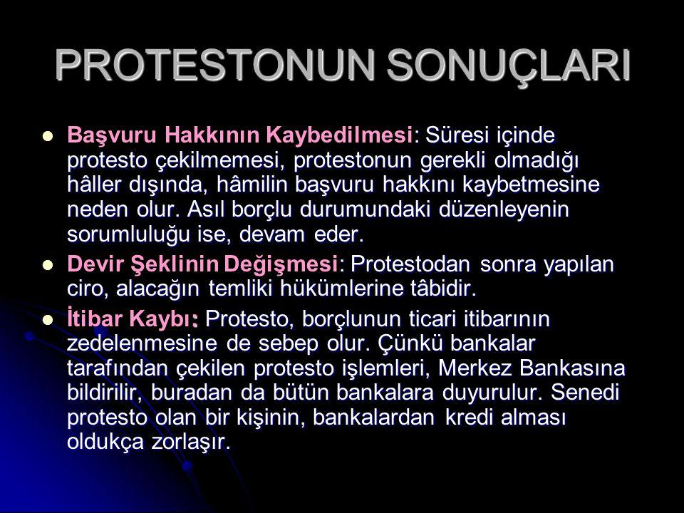 PROTESTONUN SONUÇLARI : Süresi içinde protesto çekilmemesi, protestonun gerekli olmadığı hâller dışında, hâmilin başvuru hakkını kaybetmesine neden ol