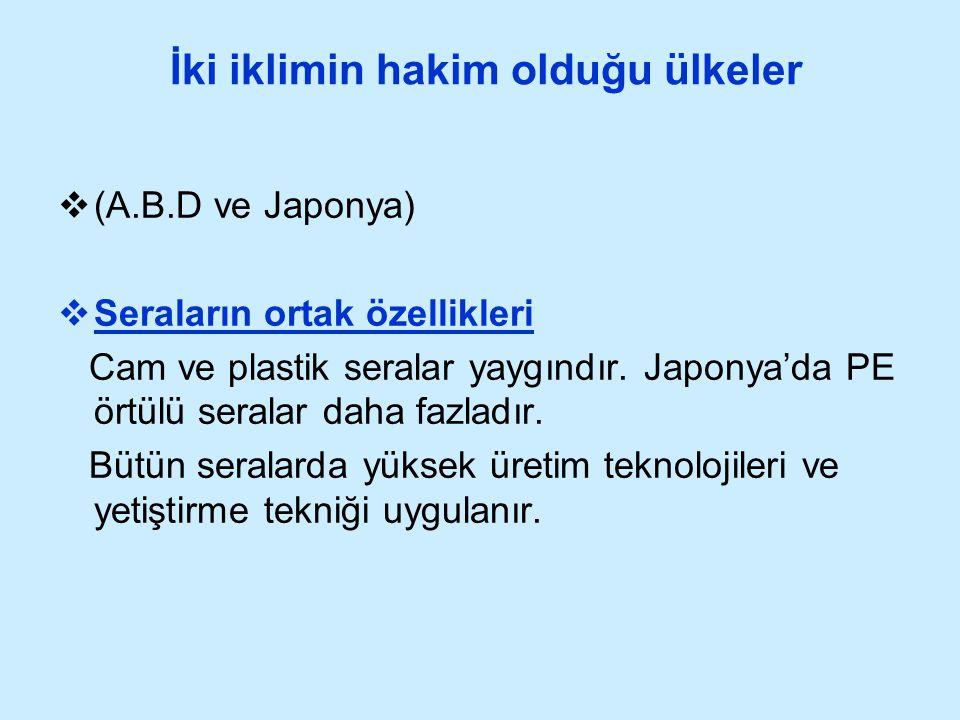 İki iklimin hakim olduğu ülkeler  (A.B.D ve Japonya)  Seraların ortak özellikleri Cam ve plastik seralar yaygındır. Japonya'da PE örtülü seralar dah