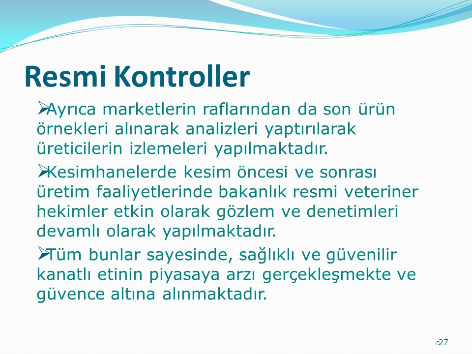 Resmi Kontroller  27  Ayrıca marketlerin raflarından da son ürün örnekleri alınarak analizleri yaptırılarak üreticilerin izlemeleri yapılmaktadır. 