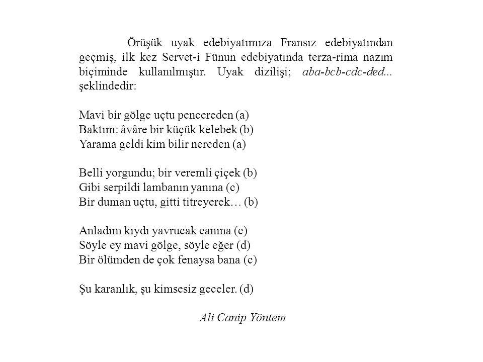 Örüşük uyak edebiyatımıza Fransız edebiyatından geçmiş, ilk kez Servet-i Fünun edebiyatında terza-rima nazım biçiminde kullanılmıştır.