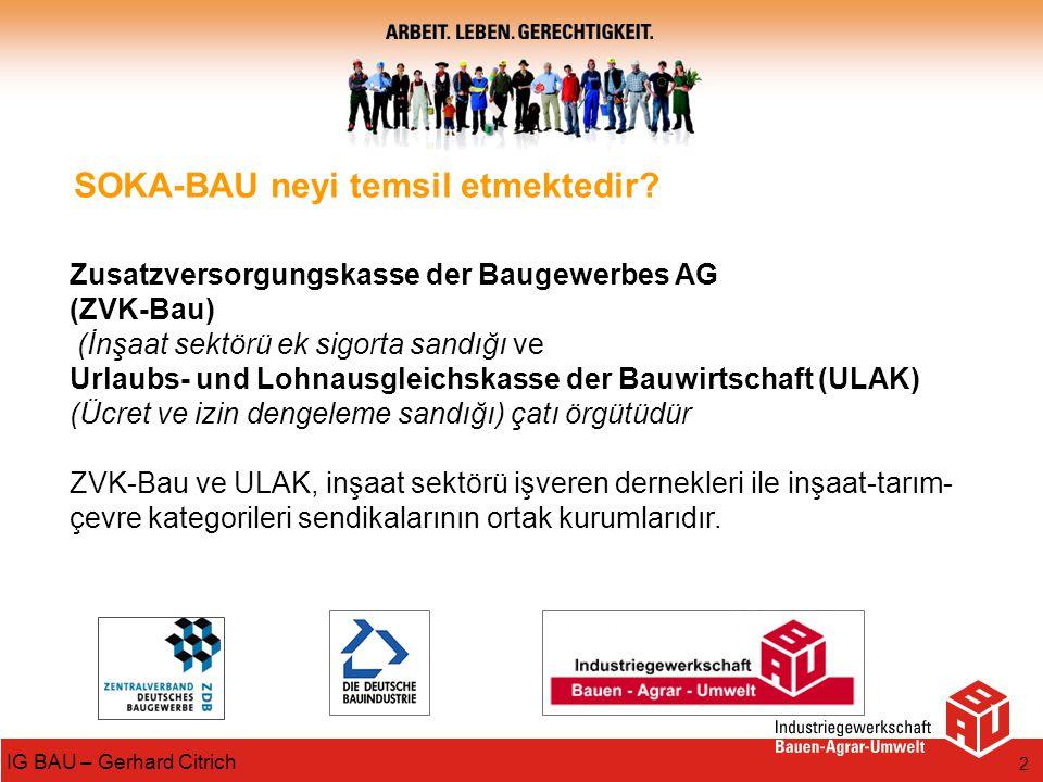 2 IG BAU – Gerhard Citrich SOKA-BAU neyi temsil etmektedir? Zusatzversorgungskasse der Baugewerbes AG (ZVK-Bau) (İnşaat sektörü ek sigorta sandığı ve