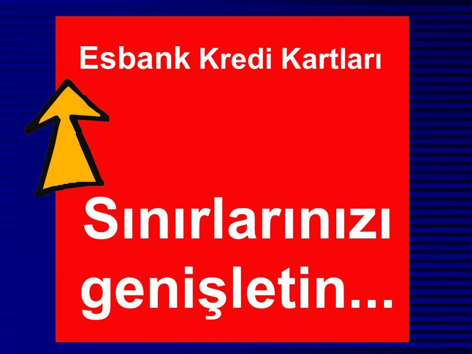 Esbank Kredi Kartları Sınırlarınızı genişletin...