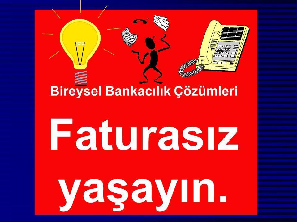 Bireysel Bankacılık Çözümleri Faturasız yaşayın.
