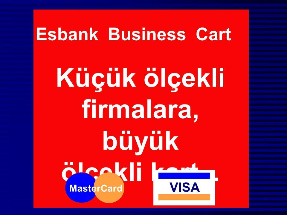 Esbank Business Cart Küçük ölçekli firmalara, büyük ölçekli kart... MasterCard VISA