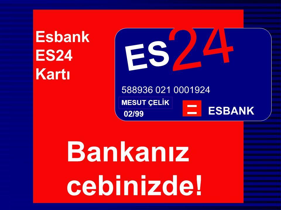 E S 2 4 ESBANK MESUT ÇELİK 02/99 Bankanız cebinizde! Esbank ES24 Kartı 588936 021 0001924