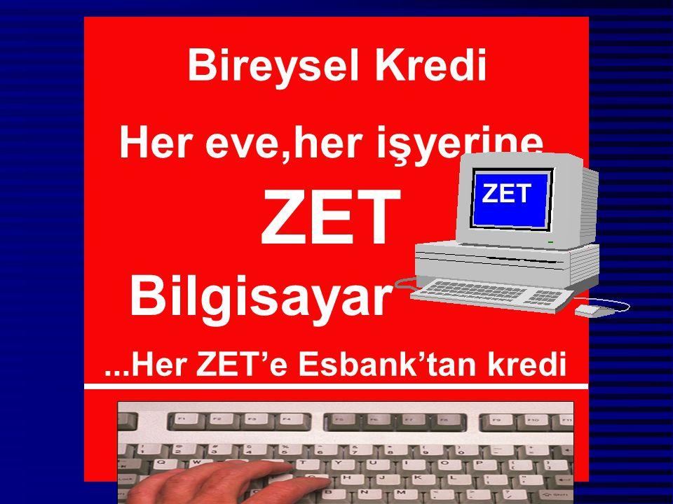 Bireysel Kredi Her eve,her işyerine ZET Bilgisayar ZET...Her ZET'e Esbank'tan kredi