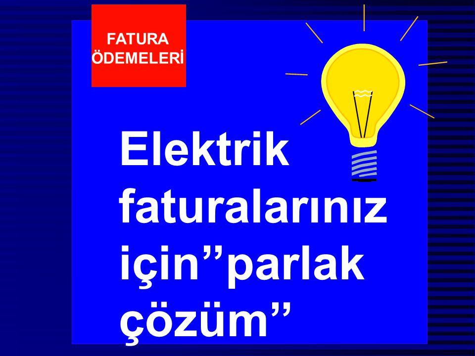 Elektrik faturalarınız için''parlak çözüm'' FATURA ÖDEMELERİ