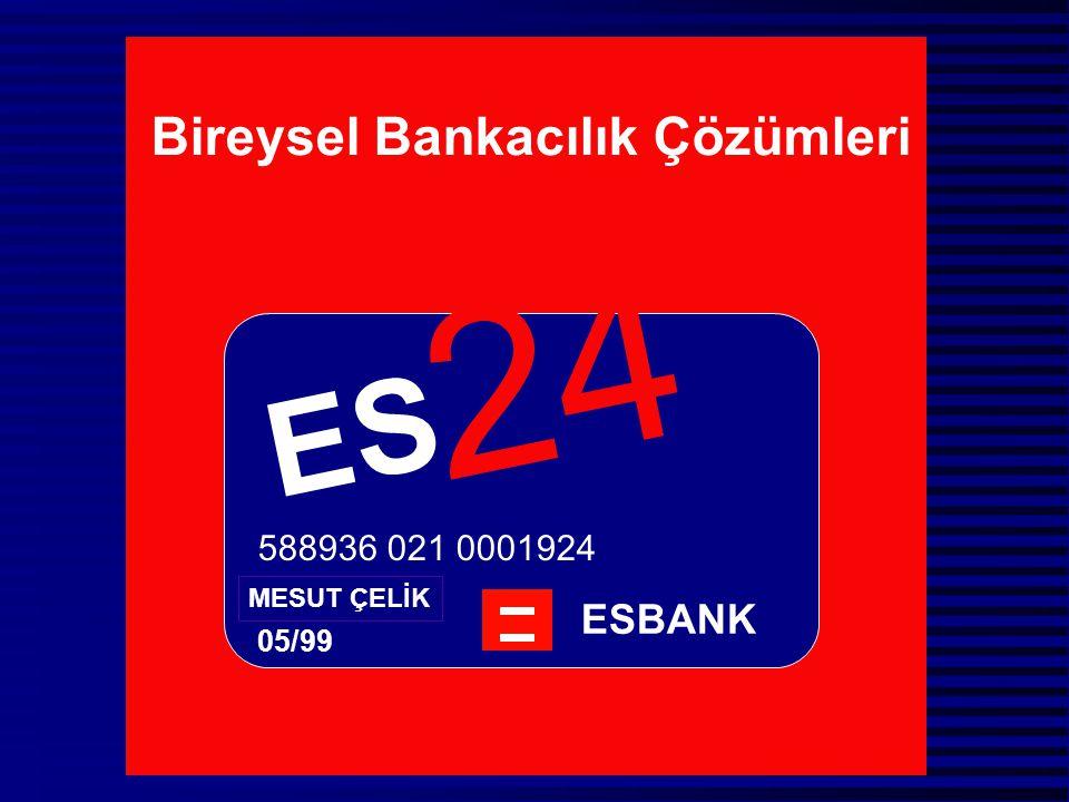 Bireysel Bankacılık Çözümleri E S 2 4 ESBANK MESUT ÇELİK 05/99 588936 021 0001924