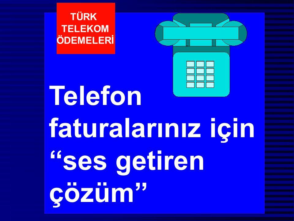 Telefon faturalarınız için ''ses getiren çözüm'' TÜRK TELEKOM ÖDEMELERİ