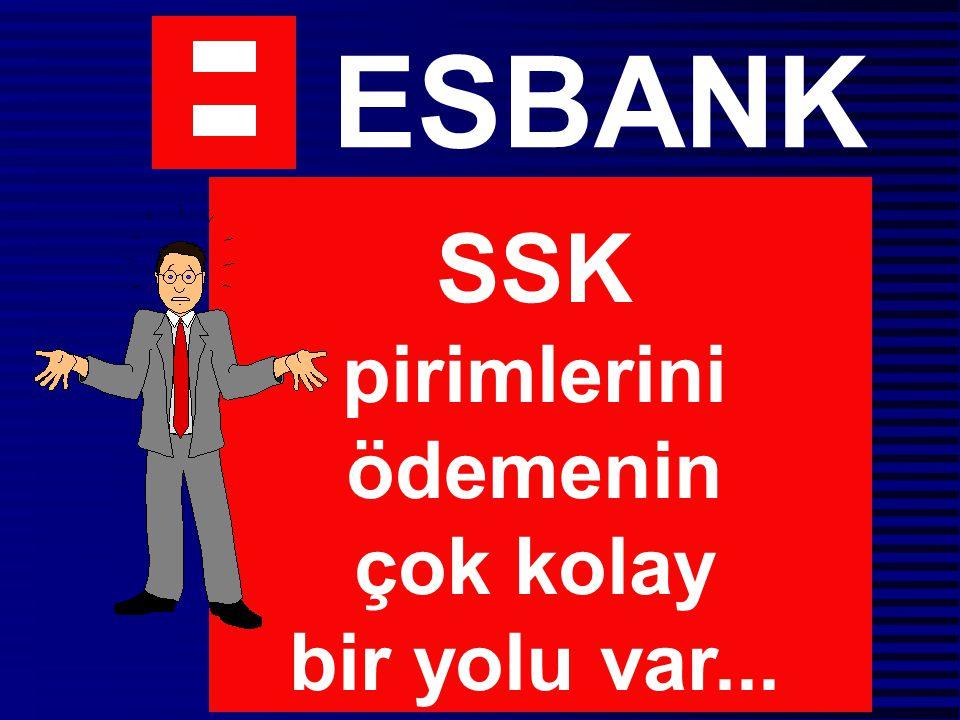 ESBANK SSK pirimlerini ödemenin çok kolay bir yolu var...