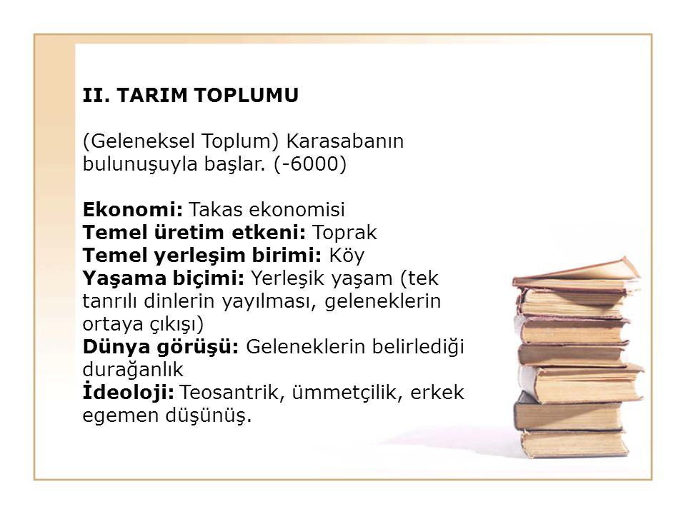 II.TARIM TOPLUMU (Geleneksel Toplum) Karasabanın bulunuşuyla başlar.