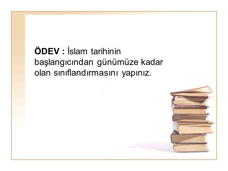 ÖDEV : İslam tarihinin başlangıcından günümüze kadar olan sınıflandırmasını yapınız.