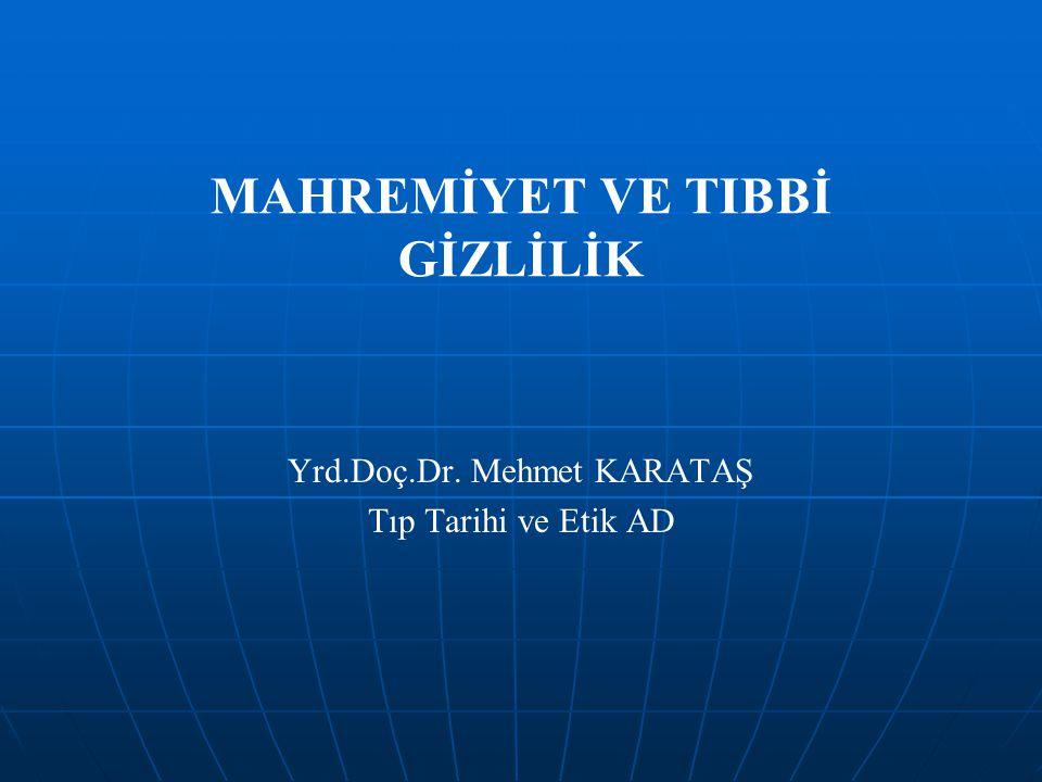 MAHREMİYET VE TIBBİ GİZLİLİK Yrd.Doç.Dr. Mehmet KARATAŞ Tıp Tarihi ve Etik AD