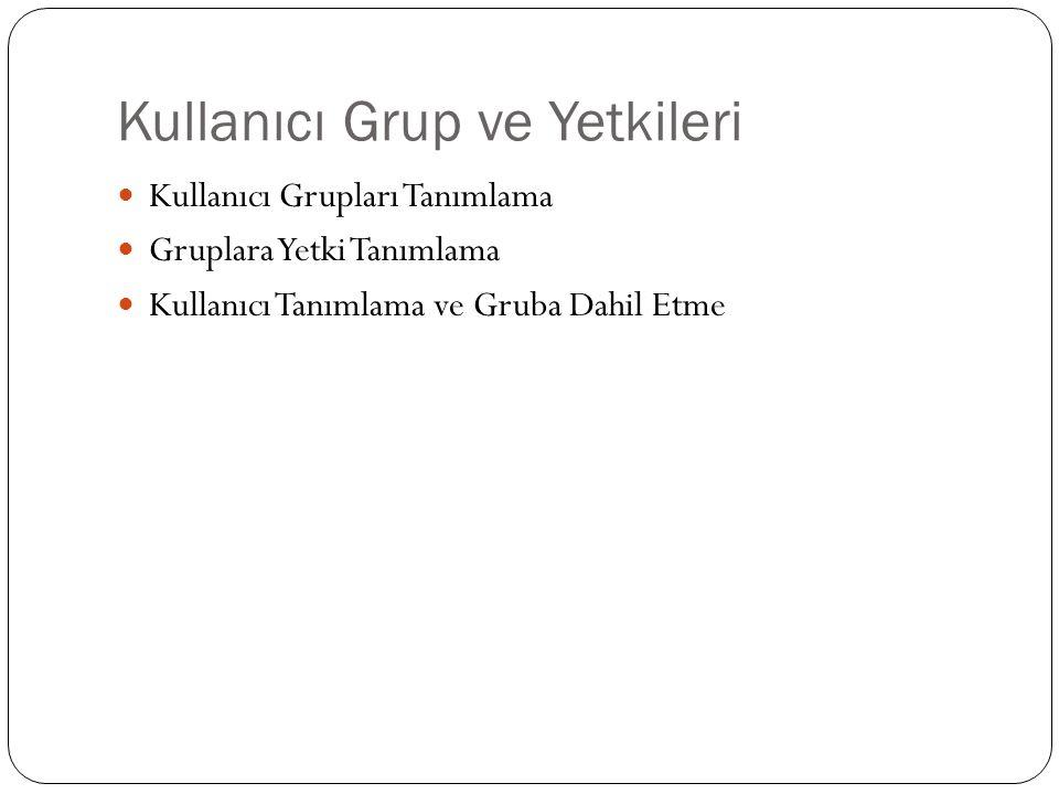 Kullanıcı Grup ve Yetkileri Kullanıcı Grupları Tanımlama Gruplara Yetki Tanımlama Kullanıcı Tanımlama ve Gruba Dahil Etme
